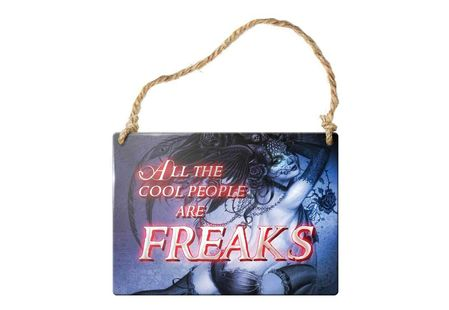 All the cool people are FREAKS metal sign